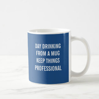 Day drinking from a mug keeps things professional