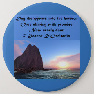 Day Recedes Poetry Colossal 6 Inch Round Button