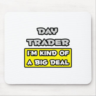 Day Trader .. I'm Kind of a Big Deal Mouse Pad
