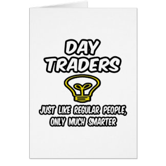 Day Traders...Regular People, Only Smarter Card