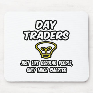 Day Traders...Regular People, Only Smarter Mouse Pad