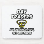 Day Traders...Regular People, Only Smarter Mousepads