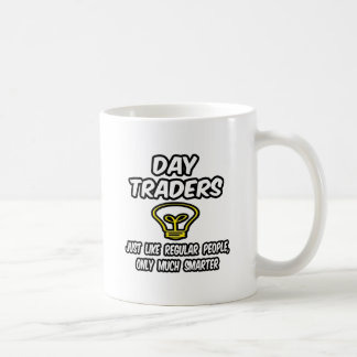 Day Traders...Regular People, Only Smarter Classic White Coffee Mug