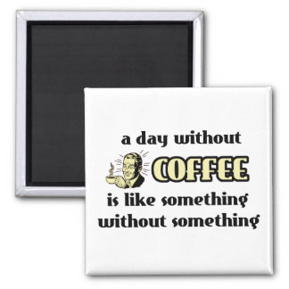 Day Without Coffee Funny Magnet Humor