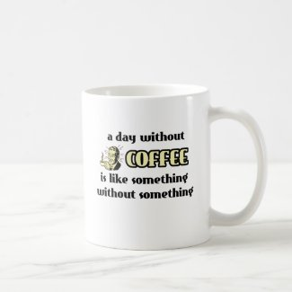Day Without Coffee Funny Mug Humor