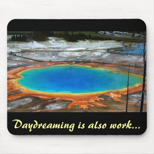 Daydreaming is also wor... mouse pad