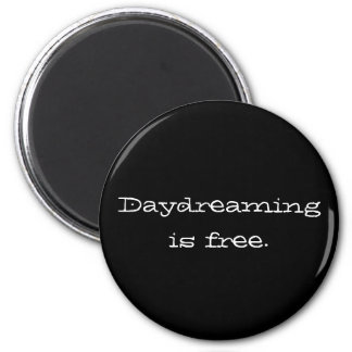 Daydreaming is Free Refrigerator Magnet