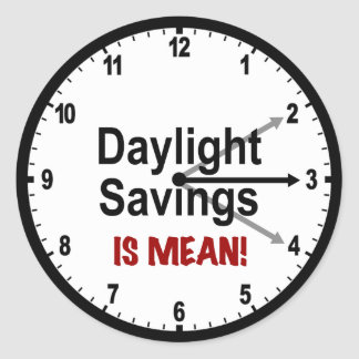Daylight Savings is Mean! Classic Round Sticker