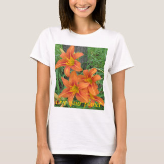 daylilies, Love your planet T-Shirt
