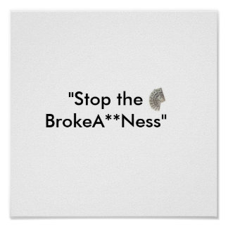"db1c617d77b1df38, ""Stop the BrokeA**Ness"" Poster"