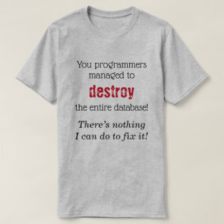 """DB Admin: """"There's nothing I can do to fix it!"""" T-Shirt"""