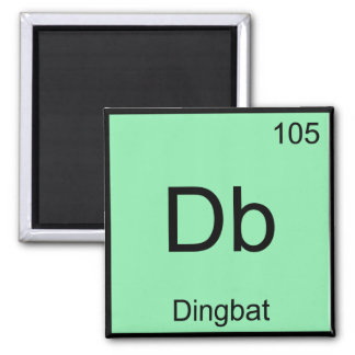 Db - Dingbat Chemistry Element Symbol Funny Tee 2 Inch Square Magnet