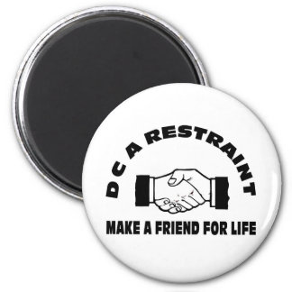 DC A Restraint-Make A Friend For Life 2 Inch Round Magnet