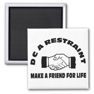 DC A Restraint-Make A Friend For Life 2 Inch Square Magnet