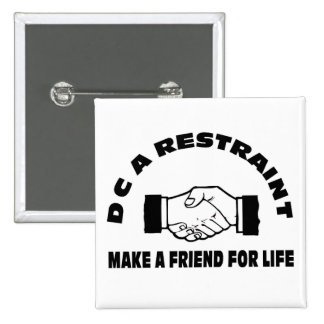 DC A Restraint-Make A Friend For Life Buttons
