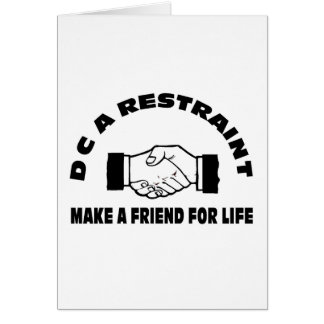 DC A Restraint-Make A Friend For Life Card