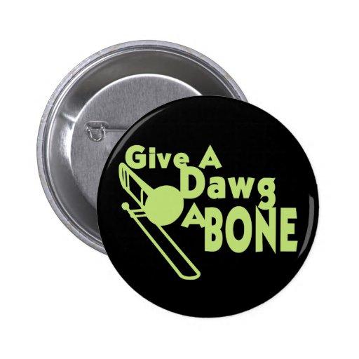 Dé a Dawg un hueso Pin Redondo De 2 Pulgadas