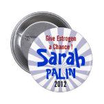 ¡Dé a estrógeno una oportunidad! Sarah Palin 2012 Pin