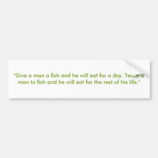 """""""Dé a hombre un pescado y él comerá por un día. T… Etiqueta De Parachoque"""
