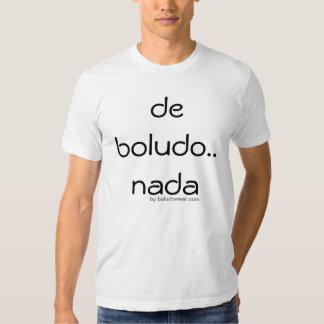 De Boludo..nada - Not a single cell of it in you Tee Shirt
