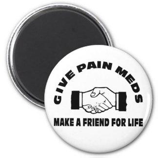 Dé el dolor Meds-Hacen un amigo para la vida Iman Para Frigorífico