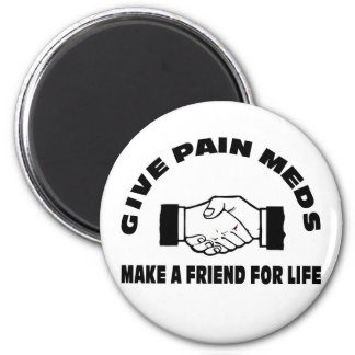 Dé el dolor Meds-Hacen un amigo para la vida Imán Redondo 5 Cm