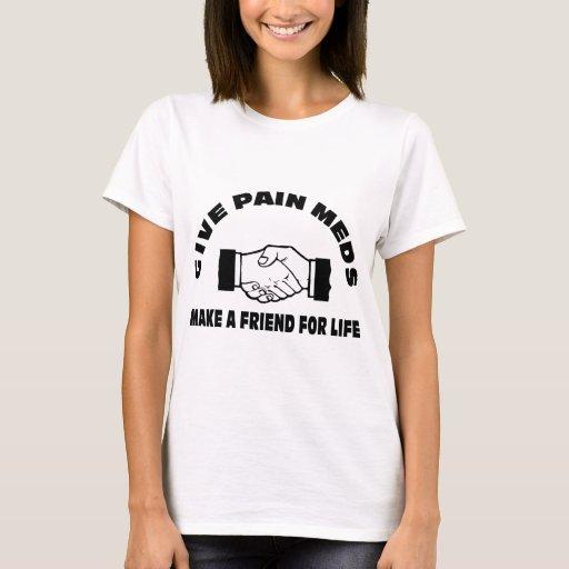 Dé el dolor Meds-Hacen un amigo para la vida Playera
