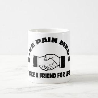 Dé el dolor Meds-Hacen un amigo para la vida Taza