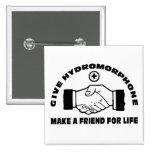Dé Hydromorphone- hacen a un amigo para la vida Pin
