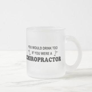 De la bebida Chiropractor también - Taza Cristal Mate