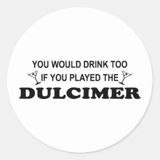 De la bebida Dulcimer también - Pegatina Redonda
