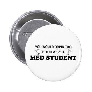 De la bebida estudiante del MED también - Pin Redondo De 2 Pulgadas