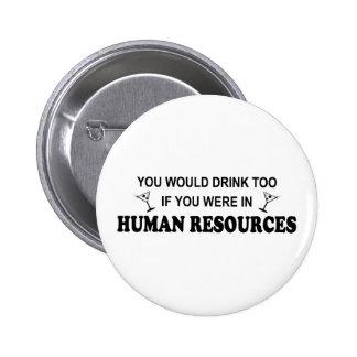 De la bebida recursos humanos también - pin redondo de 2 pulgadas