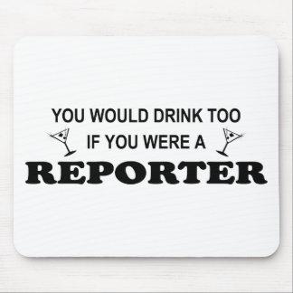 De la bebida reportero también - tapetes de ratón