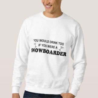 De la bebida Snowboarder también - Sudaderas