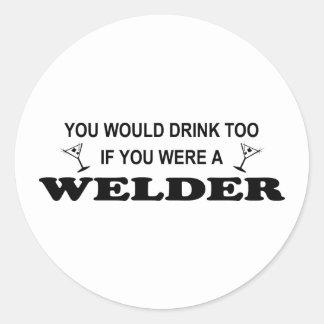 De la bebida soldador también - pegatina redonda