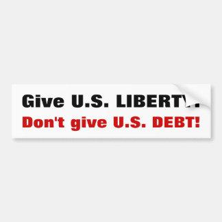 ¡Dé la LIBERTAD de los E.E.U.U.!  ¡No dé la DEUDA  Pegatina Para Auto