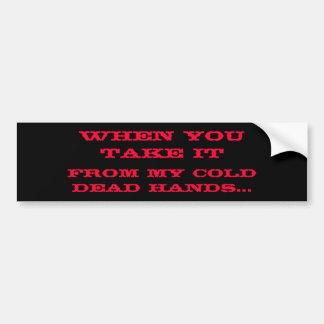 De mis manos muertas frías…, cuando usted lo toma pegatina de parachoque