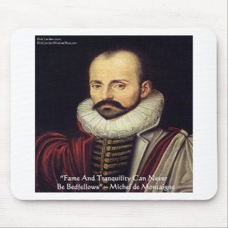 """de Montaigne """"Bedfellows"""" Wisdom Quote Gifts Mouse Pad"""