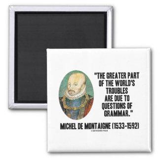 de Montaigne World's Troubles Questions Of Grammar 2 Inch Square Magnet