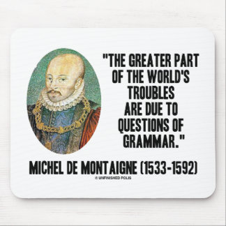 de Montaigne World's Troubles Questions Of Grammar Mouse Pad