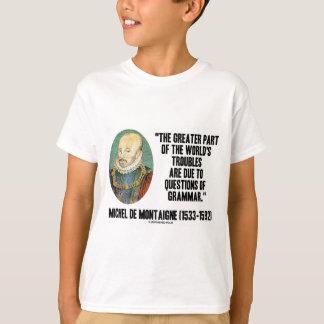 de Montaigne World's Troubles Questions Of Grammar T-Shirt