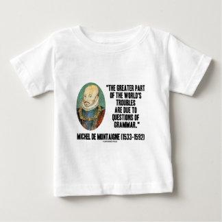 de Montaigne World's Troubles Questions Of Grammar T Shirts