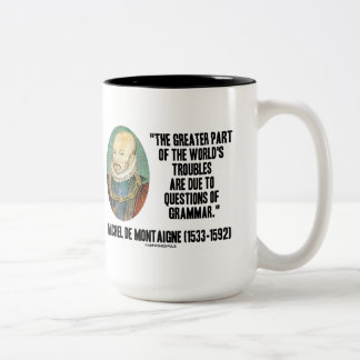de Montaigne World's Troubles Questions Of Grammar Two-Tone Coffee Mug