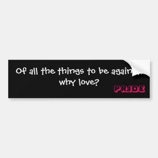 ¿De todas las cosas a estar contra, por qué ame? , Pegatina Para Auto
