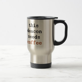 deacon needs coffee travel mug