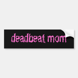 Dead Beat Mom Bumper Sticker