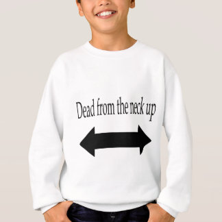 Dead from the neck up apparel sweatshirt