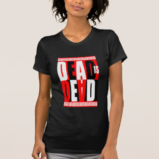 Dead Is Dead Tshirts