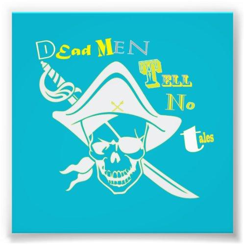 Dead Men Tell No Tales Photo Print